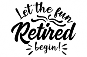 So, you are ready for Retirement!